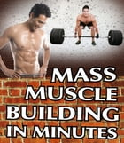Mass Muscle Building In Minutes by Sven Hyltén-Cavallius