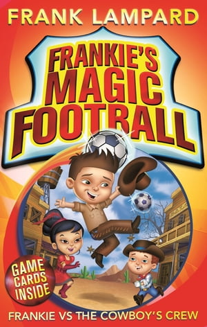 Frankie's Magic Football: Frankie vs The Cowboy's Crew Book 3