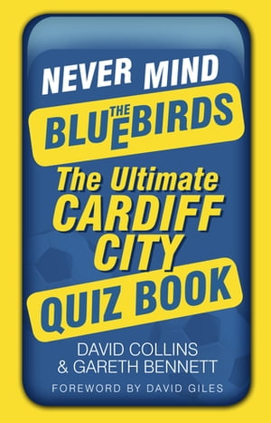 Never Mind the Bluebirds The Ultimate Cardiff City Quizbook