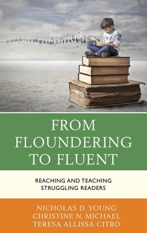 From Floundering to Fluent: Reaching and Teaching Struggling Readers