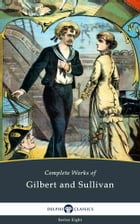 Delphi Complete Works of Gilbert and Sullivan (Illustrated) by William Schwenck Gilbert