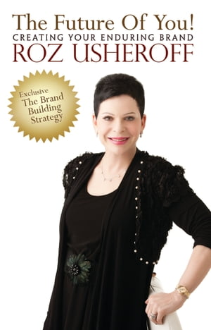 The Future of You! Creating Your Enduring Brand by Roz Usheroff