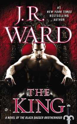 Book The King: A Novel of the Black Dagger Brotherhood by J.R. Ward