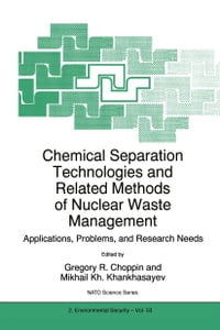 Chemical Separation Technologies and Related Methods of Nuclear Waste Management: Applications…