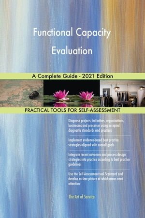 Functional Capacity Evaluation A Complete Guide - 2021 Edition by Gerardus Blokdyk
