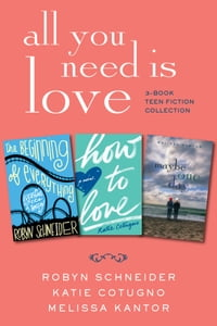 All You Need Is Love: 3-Book Teen Fiction Collection: The Beginning of Everything, How to Love…