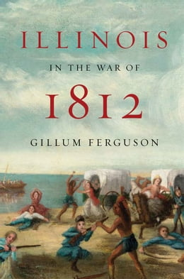 Book Illinois in the War of 1812 by Gillum Ferguson
