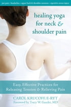 Healing Yoga for Neck and Shoulder Pain: Easy, Effective Practices for Releasing Tension and…