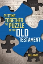 Putting Together the Puzzle of the Old Testament by Bill Jones