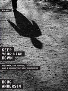 Keep Your Head Down: Vietnam, the Sixties, and a Journey of Self-Discovery by Doug Anderson