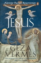 Jesus: Nativity - Passion - Resurrection by Geza Vermes