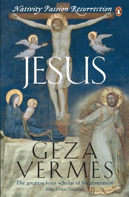 Book Jesus: Nativity - Passion - Resurrection by Geza Vermes