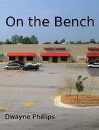 On the Bench by Dwayne Phillips