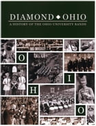 Diamond Ohio: A History of the Ohio University Bands by George A. Brozak