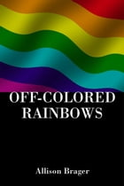 Off-Colored Rainbows by Allison Brager