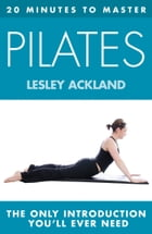 20 MINUTES TO MASTER ... PILATES by Lesley Ackland