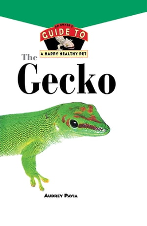 The Gecko: An Owner's Guide to a Happy Healthy Pet by Audrey Pavia