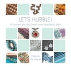 Let's Hubble! (Fixed format layout): A journey into the brand new beadwork stitch by Melanie de Miguel
