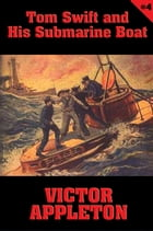 Tom Swift #4: Tom Swift and His Submarine Boat: Under the Ocean for Sunken Treasure by Victor Appleton
