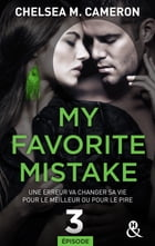 My favorite mistake - Episode 3 by Chelsea M. Cameron