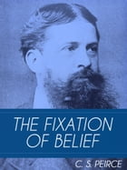 The Fixation of Belief by Charles Sanders Peirce