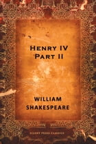 Henry IV, Part II: A History by William Shakespeare
