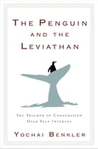 The Penguin and the Leviathan: How Cooperation Triumphs over Self-Interest by Yochai Benkler