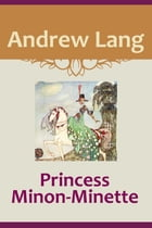 Princess Minon-Minette by Andrew Lang