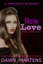 New Love: Angels Warriors MC, #3.5 by Dawn Martens