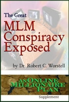 The Great MLM Conspiracy Exposed: An Online Millionaire Plan Supplement by Dr. Robert C. Worstell