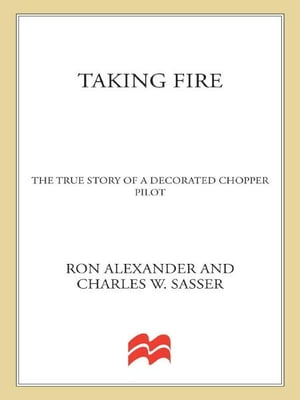 Taking Fire The True Story of a Decorated Chopper Pilot