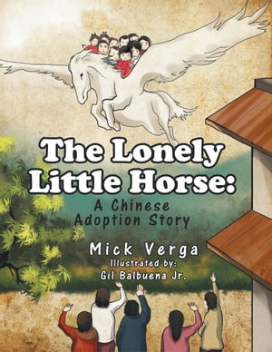 The Lonely Little Horse: A Chinese Adoption Story