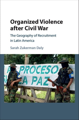 Organized Violence after Civil War The Geography of Recruitment in Latin America