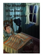 The Shadow Who Stole the Whistle by Darrell House