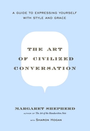 The Art of Civilized Conversation A Guide to Expressing Yourself With Style and Grace