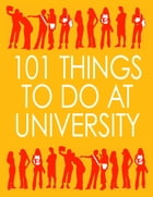 101 Things to Do At University by Lel Moss