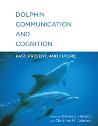 Dolphin Communication and Cognition: Past, Present, and Future