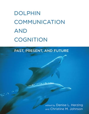 Dolphin Communication and Cognition Past,  Present,  and Future