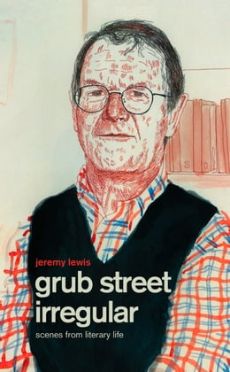 Book Grub Street Irregular: Scenes from Literary Life by Jeremy Lewis