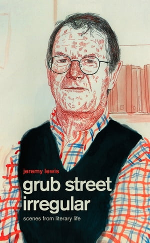 Grub Street Irregular: Scenes from Literary Life by Jeremy Lewis