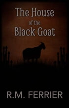 The House Of The Black Goat by R.M. Ferrier