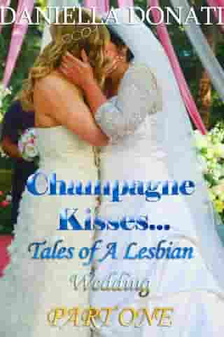 Champagne Kisses: Tales of A Lesbian Wedding: Part One