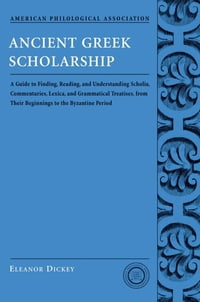 Ancient Greek Scholarship: A Guide to Finding, Reading, and Understanding Scholia, Commentaries…