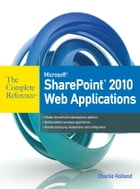 Microsoft SharePoint 2010 Web Applications The Complete Reference by Charlie Holland