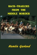 Back-Trailers From the Middle Border by Hamlin Garland
