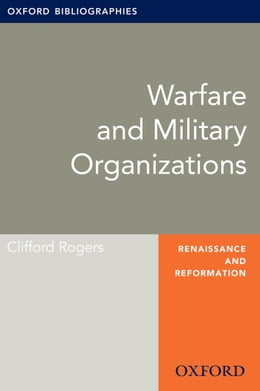 Book Warfare and Military Organizations: Oxford Bibliographies Online Research Guide by Clifford Rogers