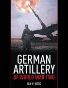 German Artillery of World War Two by Ian V Hogg