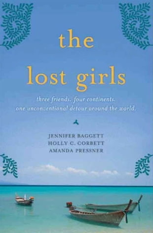 The Lost Girls: Three Friends. Four Continents. One Unconventional Detour Around the World.
