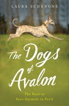 The Dogs of Avalon: The Race to Save Animals in Peril Cover Image