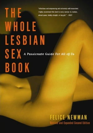 The Whole Lesbian Sex Book A Passionate Guide for All of Us